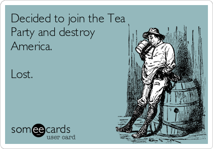 Decided to join the Tea Party and destroy America.  Lost.