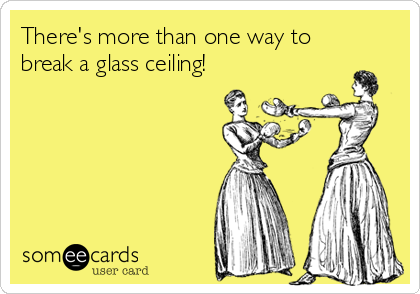 There's more than one way to break a glass ceiling!