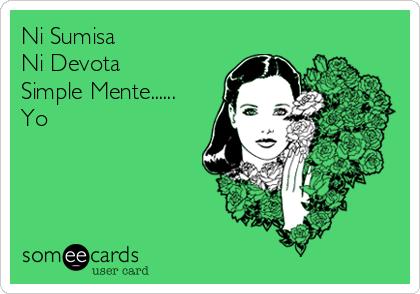 Ni Sumisa  Ni Devota  Simple Mente...... Yo