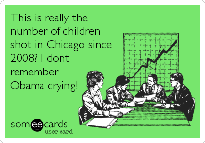 This is really the number of children shot in Chicago since 2008? I dont remember Obama crying!
