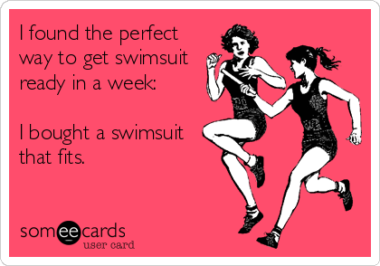 I found the perfect way to get swimsuit ready in a week:  I bought a swimsuit that fits.
