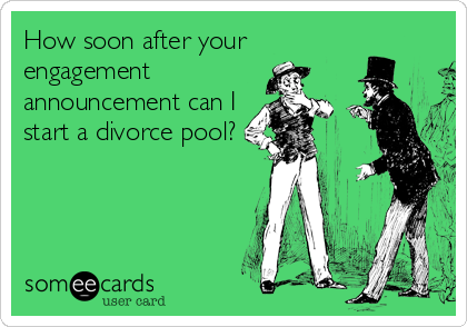 How soon after your engagement announcement can I start a divorce pool?