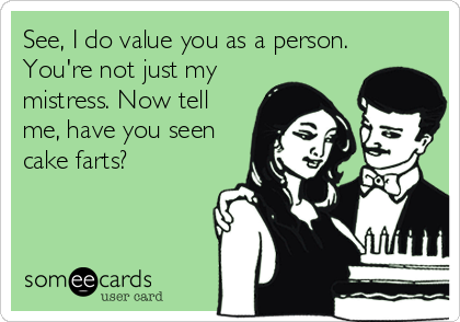 Magnificent See I Do Value You As A Person Youre Not Just My Mistress Now Funny Birthday Cards Online Alyptdamsfinfo