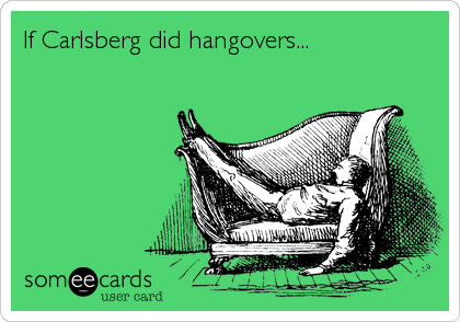 If Carlsberg did hangovers...