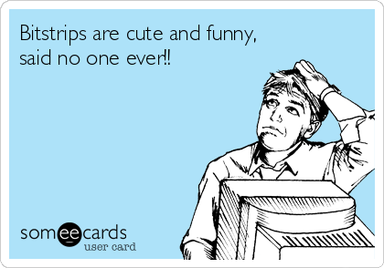 Bitstrips are cute and funny,  said no one ever!!
