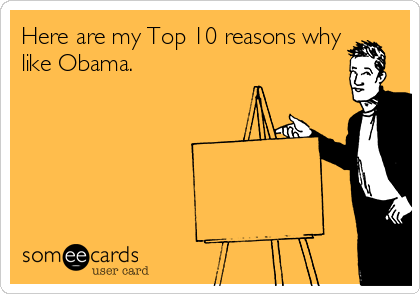 Here are my Top 10 reasons why like Obama.