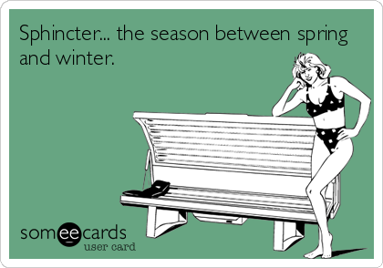 Sphincter... the season between spring and winter.