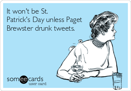 It won't be St. Patrick's Day unless Paget Brewster drunk tweets.