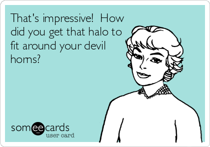 That's impressive!  How did you get that halo to fit around your devil horns?