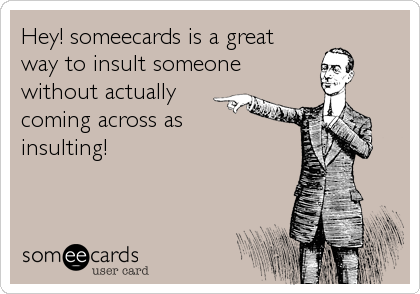 Hey! someecards is a great