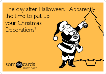 The day after Halloween... Apparently the time to put up your Christmas Decorations?