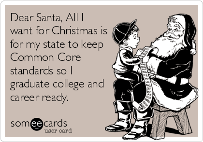 Dear Santa, All I want for Christmas is for my state to keep Common Core standards so I graduate college and career ready.