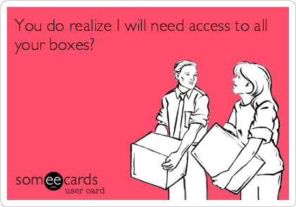 You do realize I will need access to all your boxes?