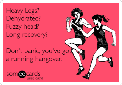 Heavy Legs? Dehydrated? Fuzzy head? Long recovery?  Don't panic, you've got a running hangover.