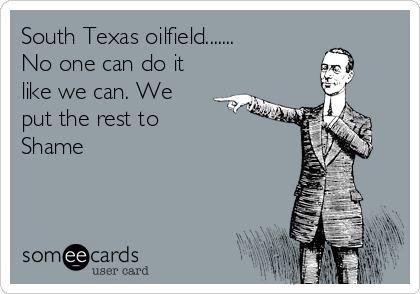 South Texas oilfield....... No one can do it like we can. We put the rest to Shame