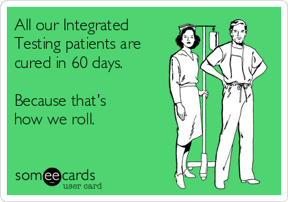 All our Integrated Testing patients are cured in 60 days.  Because that's  how we roll.
