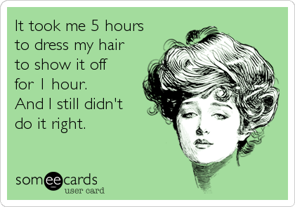 It took me 5 hours  to dress my hair to show it off  for 1 hour.   And I still didn't  do it right.
