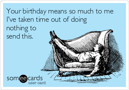 Funny Birthday Memes Ecards Someecards – Send E Birthday Card