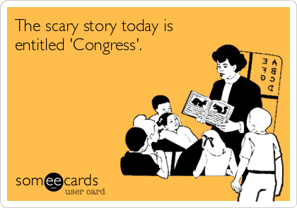 The scary story today is entitled 'Congress'.