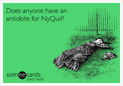 Does anyone have an antidote for NyQuil?