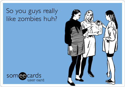 So you guys really like zombies huh?