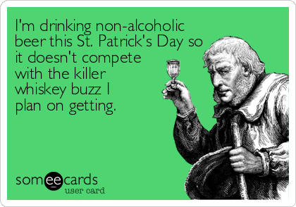 I'm drinking non-alcoholic beer this St. Patrick's Day so it doesn't compete with the killer whiskey buzz I    plan on getting.