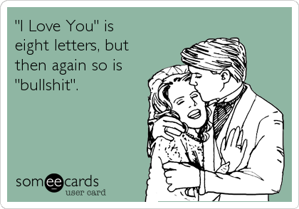 """""""I Love You"""" is  eight letters, but then again so is """"bullshit""""."""