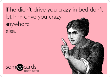 What drives a man crazy in bed