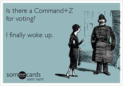 Is there a Command+Z for voting?  I finally woke up.
