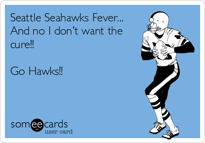 Seattle Seahawks Fever... And no I don't want the cure!!  Go Hawks!!