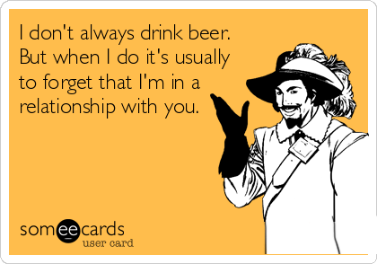 I don't always drink beer.  