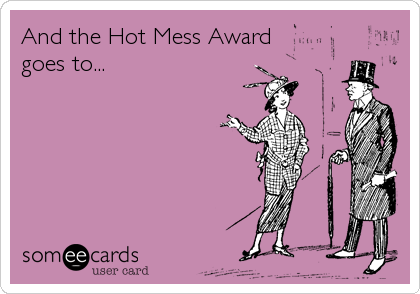 And the Hot Mess Award goes to...