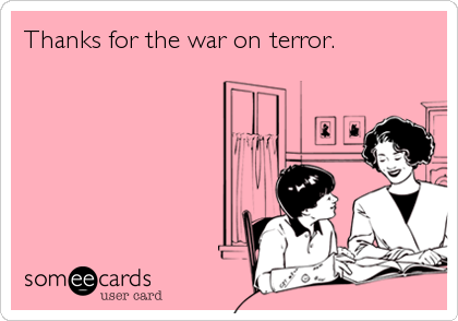 Thanks for the war on terror.