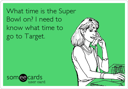 What time is the Super Bowl on? I need to know what time to go to Target.