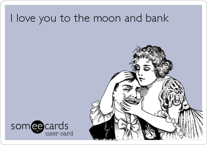 I love you to the moon and bank