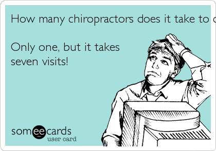 How many chiropractors does it take to change a lightbulb?     