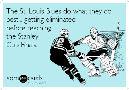 The St. Louis Blues do what they do best... getting eliminated before reaching the Stanley Cup Finals.
