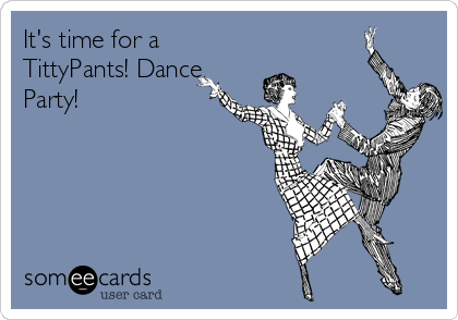It's time for a TittyPants! Dance Party!