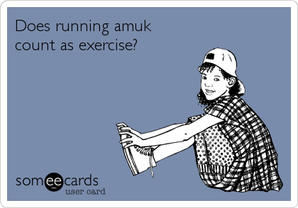 Does running amuk  count as exercise?