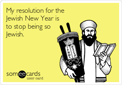 My resolution for the Jewish New Year is to stop being so Jewish.