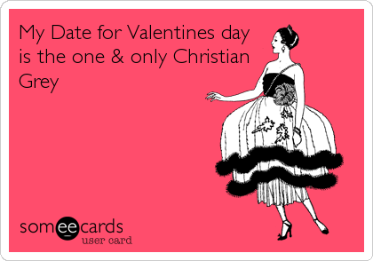 My Date for Valentines day is the one & only Christian Grey