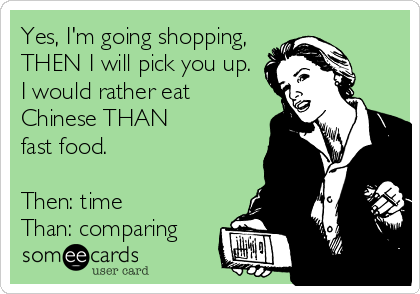 Yes, I'm going shopping,  THEN I will pick you up. I would rather eat Chinese THAN fast food.  Then: time Than: comparing