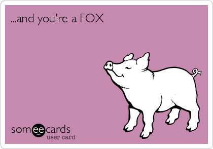...and you're a FOX