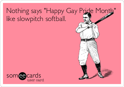 Nothing Says Happy Gay Pride Month Like Slowpitch Softball