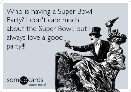 Who is having a Super Bowl Party? I don't care much about the Super Bowl, but I always love a good party!!!