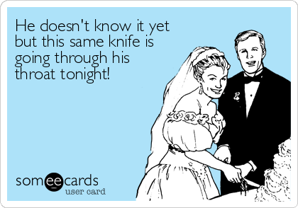 He doesn't know it yet but this same knife is going through his throat tonight!