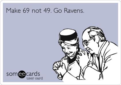 Make 69 not 49. Go Ravens.