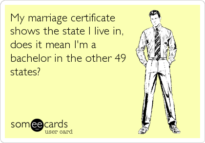 My marriage certificate shows the state I live in, does it mean I'm a bachelor in the other 49 states?