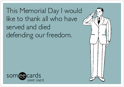This Memorial Day I would