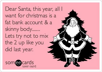 dear santa this year all i want for christmas is a fat bank account - All I Want For Christmas Is You Original Artist